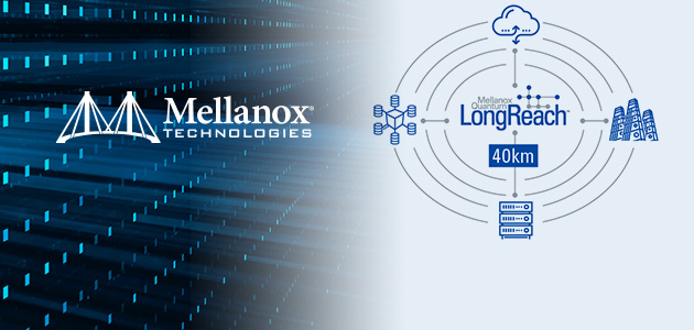 Mellanox Introduces Quantum LongReach Appliance, Extending 100G EDR and 200G HDR InfiniBand Connectivity to 10 and 40 Kilometers